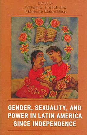 Gender  Sexuality  and Power in Latin America Since Independence PDF