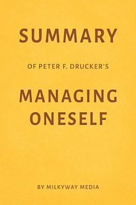 Summary of Peter F  Drucker   s Managing Oneself by Milkyway Media PDF