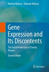 Gene Expression and Its Discontents: The Social Production of Chronic Disease, Edition 2