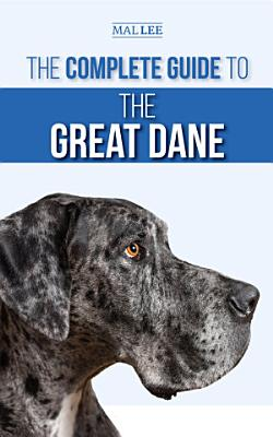 The Complete Guide to the Great Dane