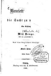 Henrietta's Wunsch oder die Sucht zu herrschen: Eine Erzählung von Miss Yonge. Aus dem Englischen übersetzt von Marie Heine, Band 1