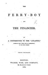 The Ferry Boy and the Financier   Biography of S  P  Chase   By a Contributor to the    Atlantic        Tenth Thousand PDF