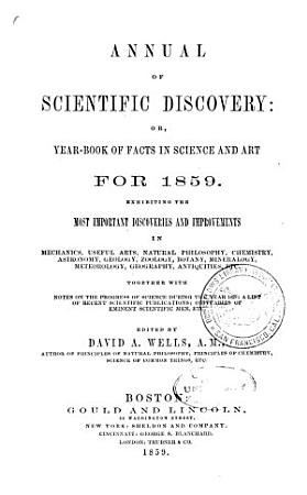 Annual of Scientific Discovery  Or  Year book of Facts in Science and Art  for  1850  1871  Exhibiting the Most Important Discoveries and Improvements in Mechanics  Useful Arts  Natural Philosophy  Chemistry  Astronomy  Geology  Biology  Botany  Mineralogy  Meteorology  Geography  Antiquities  Etc   Together with Notes on the Progress of Science  a List of Recent Scientific Publications  Obituaries of Eminent Scientific Men  Etc PDF