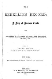 The Rebellion Record: A Diary of American Events, with Documents, Narratives Illustrative Incidents, Poetry, Etc, Volume 5