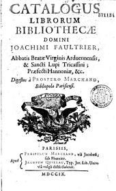 Catalogus librorum bibliothecae Domini Joachimi Faultrier, Abbatis Beatae Virginis Arduennensis... Digestus à Prospero Marchand, Bibliopola Parisiensi