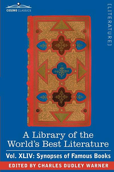 Download A Library of the World s Best Literature   Ancient and Modern   Vol XLIV  Forty Five Volumes   Synopses of Famous Books Book