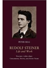 Rudolf Steiner, Life and Work: Volume 1 (1861-1890): Childhood, Youth, and Study Years