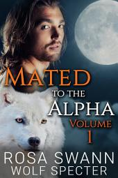 Mated to the Alpha Volume 1: Mpreg Gay M/M Shifter Romance