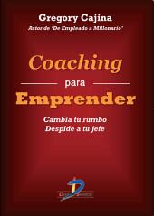 Coaching para emprender: Cambia tu rumbo. Despide a tu jefe