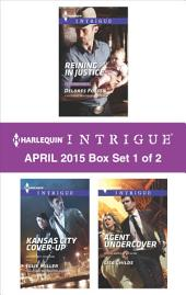 Harlequin Intrigue April 2015 - Box Set 1 of 2: Reining in Justice\Kansas City Cover-Up\Agent Undercover