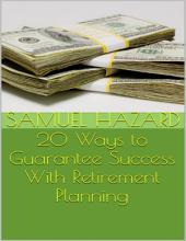 20 Ways to Guarantee Success With Retirement Planning