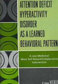 Attention Deficit Hyperactivity Disorder As A Learned Behavioral Pattern