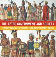 The Aztec Government and Society   History Books Best Sellers   Children s History Books PDF