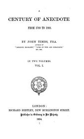 A Century of Anecdote from 1760-1860: Volume 1