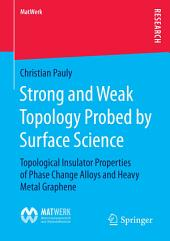 Strong and Weak Topology Probed by Surface Science: Topological Insulator Properties of Phase Change Alloys and Heavy Metal Graphene