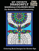 My Favorite Dragonfly Mandala Coloring Book Free Bonus Inside For Stress Relief And Creativity Coloring Book Designs for Grown-Ups