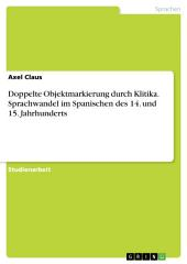 Doppelte Objektmarkierung durch Klitika. Sprachwandel im Spanischen des 14. und 15. Jahrhunderts
