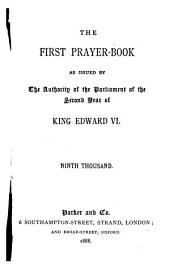 The First Prayer-book as Issued by the Authority of the Parliament of the Second Year of King Edward VI.