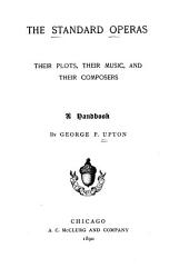 The Standard Operas, Their Plots, Their Music, and Their Composers: A Handbook