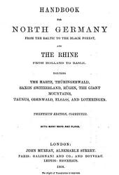 Handbook for North Germany: From the Baltic to the Black Forest, and the Rhine, from Holland to Basle ...