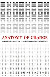 Anatomy of Change: Millennia Old Model for Navigating Change and Uncertainty