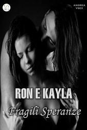 Ron e Kayla, Fragili Speranze