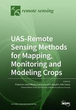 UAS-Remote Sensing Methods for Mapping, Monitoring and Modeling Crops