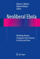 Neoliberal Ebola: Modeling Disease Emergence from Finance to Forest and Farm
