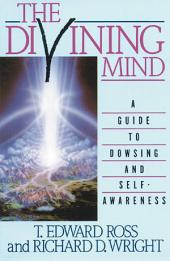 The Divining Mind: A Guide to Dowsing and Self-Awareness
