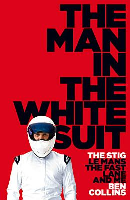 The Man in the White Suit  The Stig  Le Mans  The Fast Lane and Me PDF