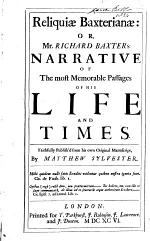 Reliquiæ Baxterianæ: Or, Mr. Richard Baxter's Narrative of the Most Memorable Passages of His Life and Times