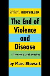 The End of Violence and Disease