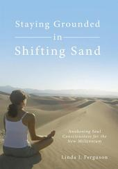 Staying Grounded in Shifting Sand: Awakening Soul Consciousness for the New Millennium