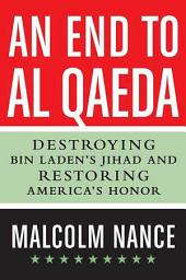 An End to al-Qaeda: Destroying Bin Laden's Jihad and Restoring America's Honor