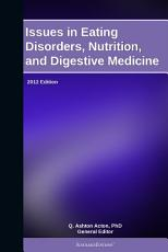 Issues in Eating Disorders  Nutrition  and Digestive Medicine  2012 Edition PDF