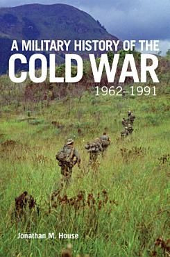 A Military History of the Cold War  1962   1991 PDF