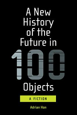 A New History of the Future in 100 Objects