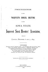 Proceedings of the ... Annual Meeting of the Iowa State Improved Stock-Breeders' Association: Volume 20
