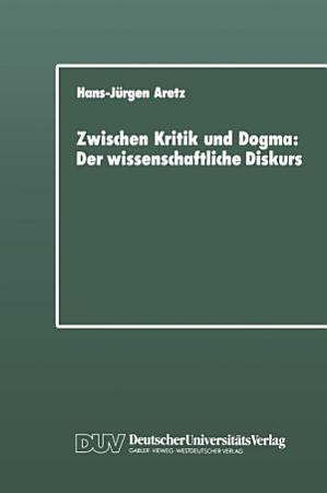 Zwischen Kritik und Dogma  Der wissenschaftliche Diskurs PDF
