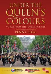 Under the Queen's Colours: Voices from the Forces, 1952-2012