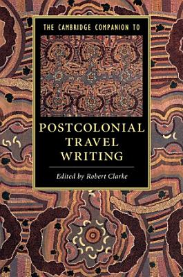 The Cambridge Companion to Postcolonial Travel Writing PDF