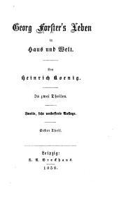 Gesammelte Schriften: Georg Forster's Leben in Haus und Welt. - 1, Band 10