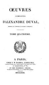 Œuvres complètes d'Alexandre Duval: Volume4