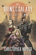 The Eve of War  Ruins of the Galaxy Book 1  PDF