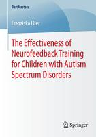 The Effectiveness of Neurofeedback Training for Children with Autism Spectrum Disorders PDF