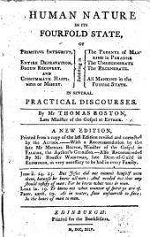 Human Nature in Its Fourfold State: Of Primitive Integrity, Entire Depravation, Begun Recovery. And Consummate Happiness Or Misery. Subsisting in the Parents of Mankind in Paradise the Unregenerate the Regenerate. All Mankind in the Future State. In Several Practical Discourses. By Mr. Thomas Boston, ... A New Edition, Printed from a Copy of the Last Edition, and Corrected by the Author. - With a Recommendation by the Late Mr Michael Boston, ... the Author's Grandson. - Also Recommended by Mr Robert Wightman, ...