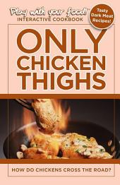 ONLY CHICKEN THIGHS: HOW DO CHICKENS CROSS THE ROAD?