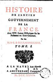 Histoire de l'ancien gouvernement de la France: avec XIV lettres historiques sur les parlemens ou Etats-Generaux, Volume1