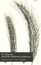 Die Cultur der landwirthschaftlichen nutzpflanzen: Band 1