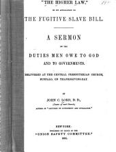 """""""The Higher Law"""" in Its Application to the Fugitive Slave Bill: A Sermon on the Duties Men Owe to God and to Governments"""